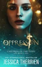 Oppression - Children of the Gods, #1 ebook by Jessica Therrien