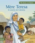 Mère Teresa - Le sourire de Calcutta ebook by