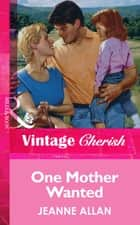 One Mother Wanted (Mills & Boon Vintage Cherish) ebook by Jeanne Allan