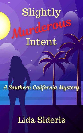 Slightly Murderous Intent - A Southern California Mystery ebook by Lida Sideris