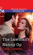 The Lawman's Nanny Op (Mills & Boon Intrigue) eBook by Carla Cassidy