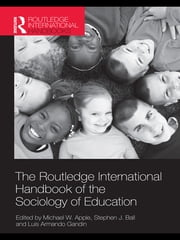 The Routledge International Handbook of the Sociology of Education ebook by Michael W. Apple,Stephen J. Ball,Luis Armando Gandin