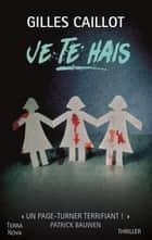 Je te hais ebook by Gilles Caillot