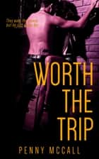 Worth the Trip ebook by Penny McCall