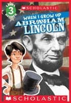 Scholastic Reader Level 3: When I Grow Up: Abraham Lincoln ebook by Annmarie Anderson, Gerald Kelley