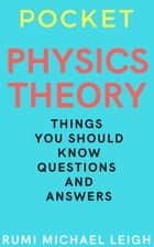 Pocket Physics Theory ebook by Rumi Michael Leigh