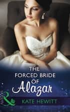 The Forced Bride Of Alazar (Mills & Boon Modern) (Seduced by a Sheikh, Book 2) ebook by Kate Hewitt