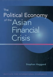The Political Economy of the Asian Financial Crisis ebook by Haggard, Stephan