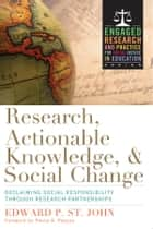 Research, Actionable Knowledge, and Social Change - Reclaiming Social Responsibility Through Research Partnerships ebook by Edward P. St. John, Penny A. Pasque