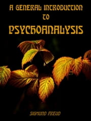 A General Introduction to Psychoanalysis (Illustrated) ebook by Sigmund Freud
