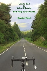 Lands End to John O'Groats: A Self Help Cycle Guide ebook by Royston Wood