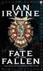 The Fate Of The Fallen - The Song of the Tears: Volume One ebook by Ian Irvine
