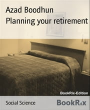 Planning your retirement ebook by Azad Boodhun