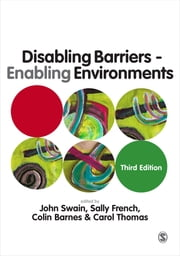 Disabling Barriers - Enabling Environments ebook by Professor John Swain, Sally French, Colin Barnes,...
