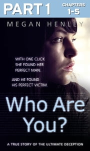 Who Are You?: Part 1 of 3: With one click she found her perfect man. And he found his perfect victim. A true story of the ultimate deception. ebook by Megan Henley,Linda Watson Brown