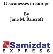 Deaconesses in Europe and Their Lessons for America ebook by Jane Bancroft