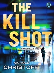 The Kill Shot - A Jamie Sinclair Novel ebook by Nichole Christoff