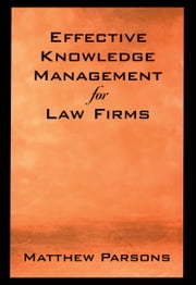Effective Knowledge Management for Law Firms ebook by Matthew Parsons