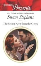The Secret Kept from the Greek - A Secret Baby Romance ebook by Susan Stephens