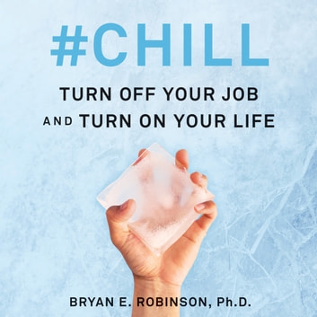 #Chill - Turn Off Your Job and Turn On Your Life audiobook by Bryan E. Robinson
