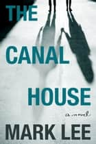 The Canal House ebook by Mark Lee