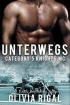 Unterwegs - Category 5 Knights ebook by Olivia Rigal