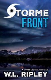Storme Front - A Wyatt Storme Thriller ebook by W.L. Ripley