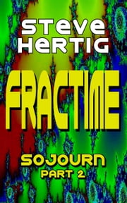 Fractime Sojourn (Part 2) ebook by Steve Hertig