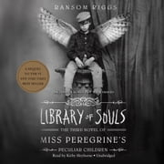 Library of Souls - The Third Novel of Miss Peregrine's Peculiar Children audiobook by Ransom Riggs