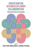 Investigating Interdisciplinary Collaboration - Theory and Practice across Disciplines ebook by Scott Frickel, Mathieu Albert, Barbara Prainsack,...