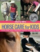 Cherry Hill's Horse Care for Kids - Grooming, Feeding, Behavior, Stable & Pasture, Health Care, Handling & Safety, Enjoying ebook by Cherry Hill