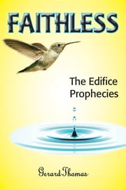 FAITHLESS - The Edifice Prophecies ebook by Gerard Thomas, Timothy G Bean, Melissa C Morris