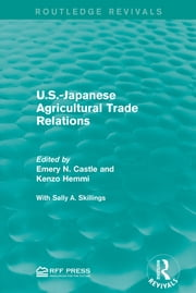 U.S.-Japanese Agricultural Trade Relations ebook by Emery N. Castle,Kenzo Hemmi,Sally A. Skillings