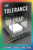 The Tolerance Trap ebook by Suzanna Danuta Walters