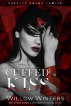 Cuffed Kiss - A Bad Boy Mafia Romance ebook by Willow Winters
