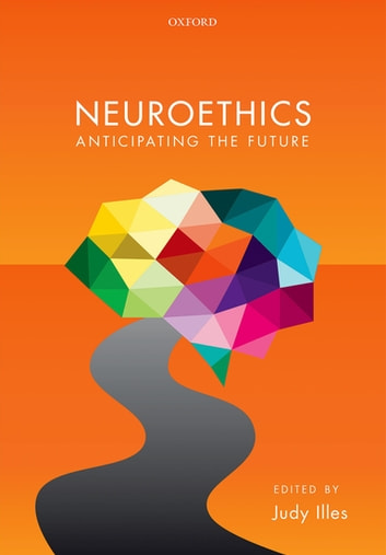 Neuroethics - Anticipating the future ebook by