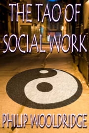 The Tao Of Social Work ebook by Philip Wooldridge