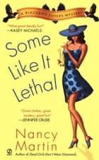 Some Like it Lethal - A Blackbird Sisters Mystery ebook by Nancy Martin