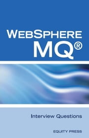 IBM® MQ Series® and Websphere MQ® Interview Questions, Answers, and Explanations: Unofficial MQ Series® Certification Review ebook by Sanchez-Clark, Terry