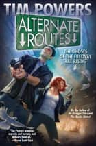 Alternate Routes ebook by Tim Powers