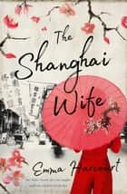 The Shanghai Wife ekitaplar by Emma Harcourt