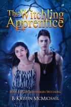 The Witchling Apprentice ebook by B. Kristin McMichael