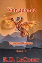 Vengeance Book3- Dragon Riders ebook by RD Le Coeur