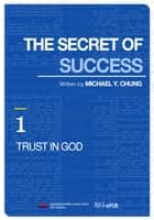 The Secret of Success 1 ebook by MICHAEL Y. CHUNG