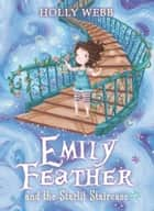 Emily Feather and the Starlit Staircase ebook by Holly Webb