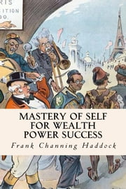 Mastery of Self for Wealth Power Success ebook by Frank Channing Haddock
