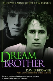 Dream Brother - The Lives and Music of Jeff and Tim Buckley ebook by David Browne