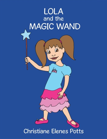 Lola and the Magic Wand ebook by Christiane Elenes Potts