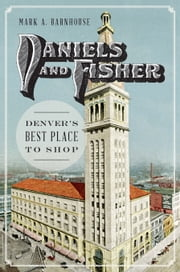 Daniels and Fisher - Denver's Best Place to Shop ebook by Mark Barnhouse