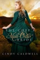 The Chef's Mail Order Bride ebook by Cindy Caldwell